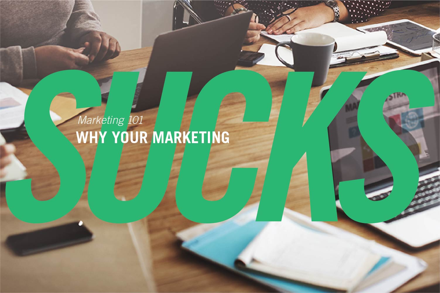 Why Your Marketing Sucks